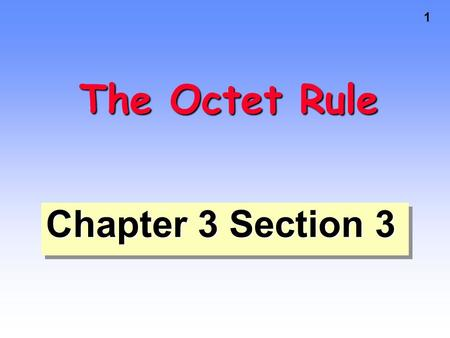 1 The Octet Rule Chapter 3 Section 3. 2 Valence electrons - electrons in the outermost energy level Valence electrons are the most important because they.
