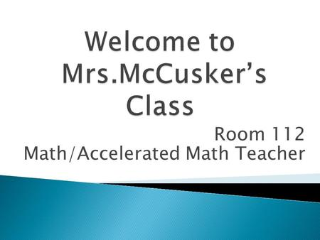 Room 112 Math/Accelerated Math Teacher.  Been in Oxford for 14 years  Have taught math all 14 (other years have taught science and geography)  Went.