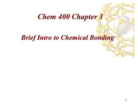 1 Chem 400 Chapter 3 Brief Intro to Chemical Bonding.