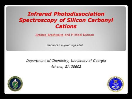 Infrared Photodissociation Spectroscopy of Silicon Carbonyl Cations Antonio Brathwaite and Michael Duncan Department of Chemistry, University of Georgia.