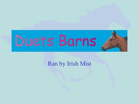 Ran by Irish Mist What is Duets Barns? Duets Barns is a SIM (simulation) game. A SIM game is a game where you can own, ride, show and take care of your.