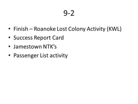 9-2 Finish – Roanoke Lost Colony Activity (KWL) Success Report Card Jamestown NTK's Passenger List activity.