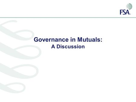Governance in Mutuals: A Discussion. Six topics...... Responsibility of directors Competence and integrity Internal audit and risk committees An increasing.