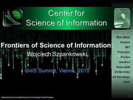 Science & Technology Centers Program Center for Science of Information Bryn Mawr Howard MIT Princeton Purdue Stanford Texas A&M UC Berkeley UC San Diego.