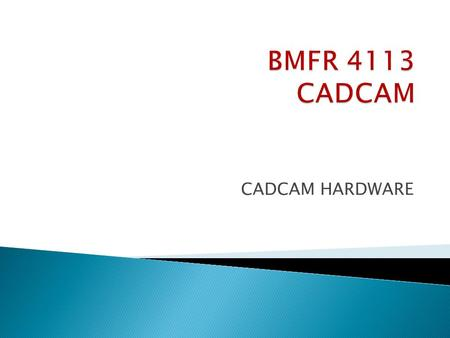 CADCAM HARDWARE.  The computing system in operation can be compared to a human being in terms of its operating characteristics.