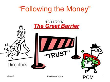 "12/11/7Residents Voice1 ""Following the Money"" 12/11/2007 Directors PCM The Great Barrier ""TRUST"""