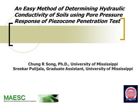 An Easy Method of Determining Hydraulic Conductivity of Soils using Pore Pressure Response of Piezocone Penetration Test Chung R Song, Ph.D., University.