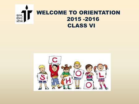 WELCOME TO ORIENTATION 2015 -2016 CLASS VI. ACADEMIC PATTERN WILL BE BASED ON CONTINUOUS AND COMPREHENSIVE EVALUATION Or CCE.