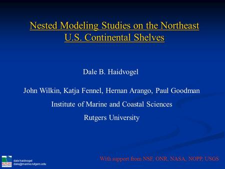 Dale haidvogel Nested Modeling Studies on the Northeast U.S. Continental Shelves Dale B. Haidvogel John Wilkin, Katja Fennel, Hernan.