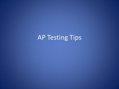 AP Testing Tips. Notes from LTISD NO Backpacks Please leave backpacks at home, in the car, or in a locker. No Cellphones Please leave the cell phones.