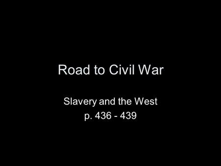 Road to Civil War Slavery and the West p. 436 - 439.