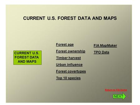 Return to FIA Home CURRENT U.S. FOREST DATA AND MAPS CURRENT U.S. FOREST DATA AND MAPS Forest age Forest ownership Timber harvest Urban influence Forest.