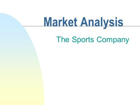 Market Analysis The Sports Company. January 8, 1999The Sports Company2 Introduction n Analysis of past, present and future sales n Student Name.