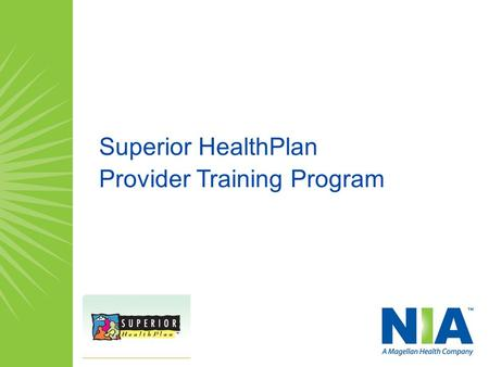 Superior HealthPlan Provider Training Program. Provider Training Program Agenda Welcome and Opening Remarks About NIA The Provider Partnership The Program.