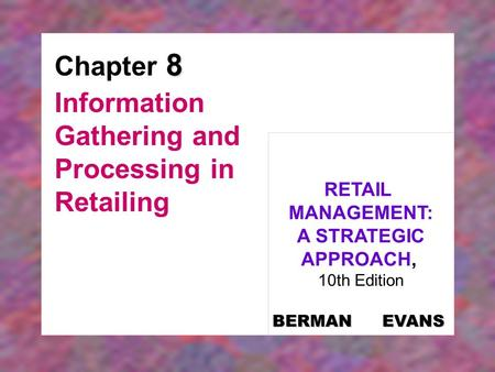 8 Chapter 8 Information Gathering and Processing in Retailing RETAIL MANAGEMENT: A STRATEGIC APPROACH, 10th Edition BERMAN EVANS.