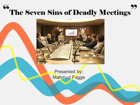 """ The Seven Sins of Deadly Meetings "" Presented by: Mahmud Fagge."