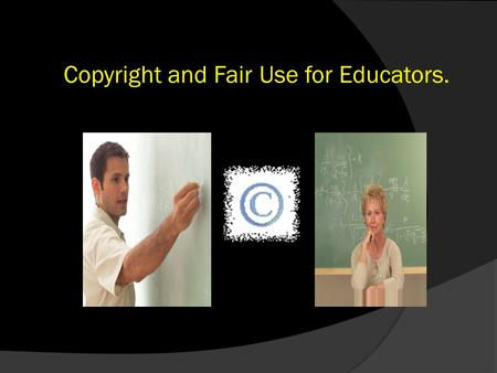 Copyright and Fair Use for Educators.. What is Intellectual Property?  It is property that comes from an idea that is expressed in a tangible form. 