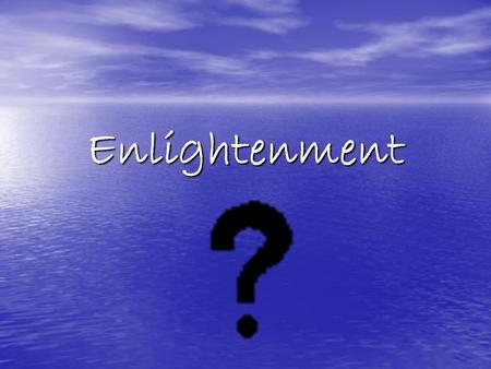 Enlightenment. Enlightenment The middle years of the 18 th century characterized by the use of reason and the scientific method. use of reason and the.