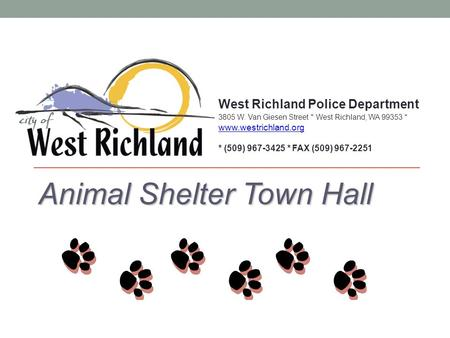 Animal Shelter Town Hall West Richland Police Department 3805 W. Van Giesen Street * West Richland, WA 99353 * www.westrichland.org www.westrichland.org.