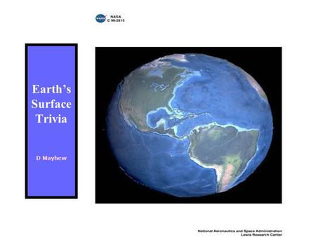 Earth's Surface Trivia D Mayhew. Earth's Surface is approximately 1/4 Land & ¾ Water.