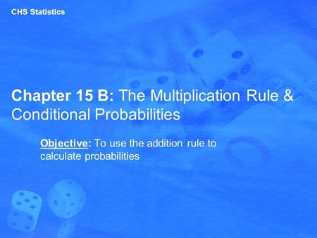 Chapter 15 B: The Multiplication Rule & Conditional Probabilities