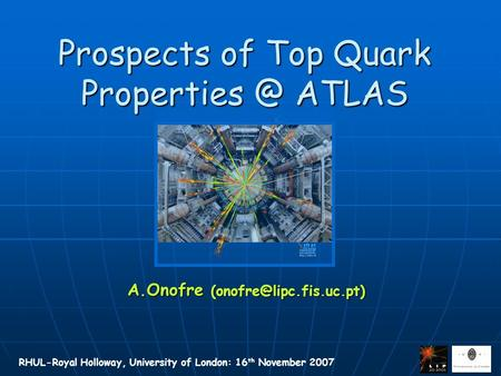RHUL-Royal Holloway, University of London: 16 th November 2007 Prospects of Top Quark ATLAS A.Onofre