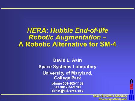 Space Systems Laboratory University of Maryland test.col.pp4 HERA: Hubble End-of-life Robotic Augmentation – A Robotic Alternative for SM-4 David L. Akin.