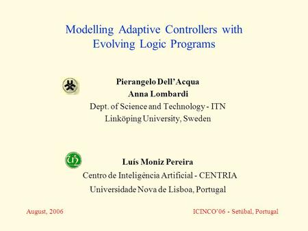 Modelling Adaptive Controllers with Evolving Logic Programs Pierangelo Dell'Acqua Anna Lombardi Dept. of Science and Technology - ITN Linköping University,