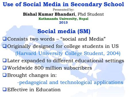 "Social media (SM)  Consists two words – ""social and Media""  Originally designed for college students in US (Harvard University College Student, 2004)"
