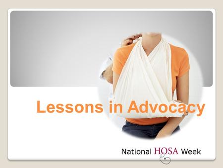 Lessons in Advocacy National Week. What is advocacy? Advocacy is the active support of a cause or course of action.