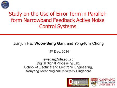 Study on the Use of Error Term in Parallel- form Narrowband Feedback Active Noise Control Systems Jianjun HE, Woon-Seng Gan, and Yong-Kim Chong 11 th Dec,