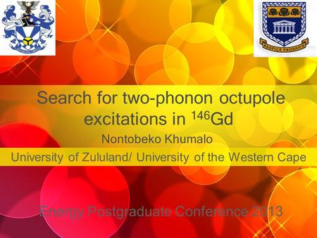 Search for two-phonon octupole excitations in 146 Gd Energy Postgraduate Conference 2013 University of Zululand/ University of the Western Cape Nontobeko.
