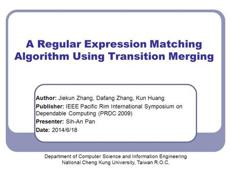 A Regular Expression Matching Algorithm Using Transition Merging Department of Computer Science and Information Engineering National Cheng Kung University,