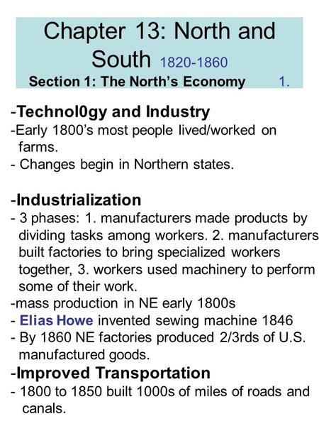 Chapter 13: North and South 1820-1860 Section 1: The North's Economy 1. -Technol0gy and Industry -Early 1800's most people lived/worked on farms. - Changes.