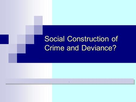 Social Construction of Crime and Deviance?