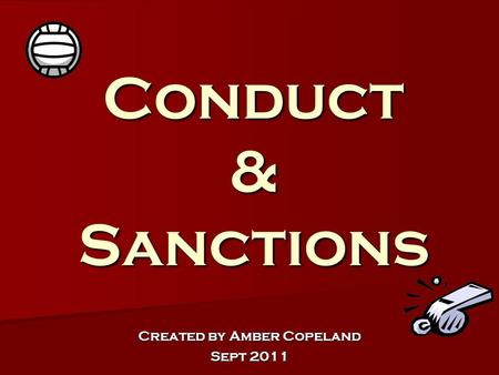 Conduct & Sanctions Created by Amber Copeland Sept 2011.