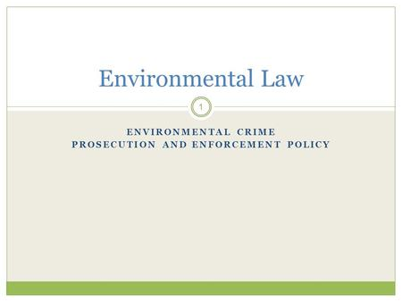 ENVIRONMENTAL CRIME PROSECUTION AND ENFORCEMENT POLICY 1 Environmental Law.