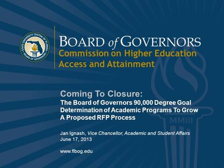 B OARD of G OVERNORS State University System of Florida 1 www.flbog.edu B OARD of G OVERNORS Commission on Higher Education Access and Attainment Coming.