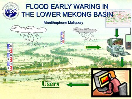 Users FLOOD EARLY WARING IN THE LOWER MEKONG BASIN Manithaphone Mahaxay.