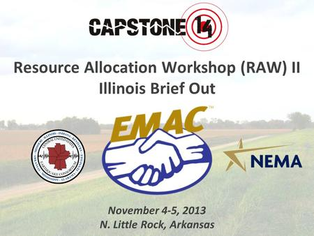 Resource Allocation Workshop (RAW) II Illinois Brief Out November 4-5, 2013 N. Little Rock, Arkansas.
