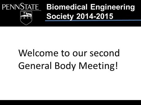 Biomedical Engineering Society 2014-2015 Welcome to our second General Body Meeting!