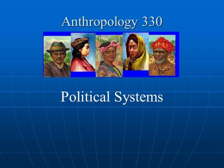 Anthropology 330 Political Systems. What is a Political System? DEFINITION The rules and standards for obtaining social control and delegating authority.