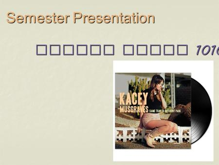 Spring Music 1010 Semester Presentation. Kacey Musgraves- The Modern Day Dolly Parton By Amy Cardoza.