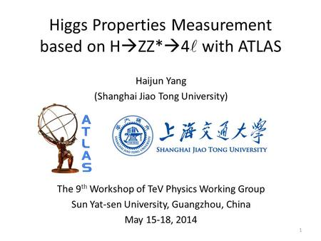 Higgs Properties Measurement based on H  ZZ*  4 with ATLAS Haijun Yang (Shanghai Jiao Tong University) The 9 th Workshop of TeV Physics Working Group.