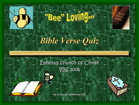 Bible Verse Quiz Ephesus church of Christ VBS 2006 All scripture references NIV.