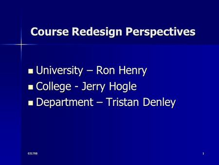 0317081 Course Redesign Perspectives Course Redesign Perspectives University – Ron Henry University – Ron Henry College - Jerry Hogle College - Jerry Hogle.