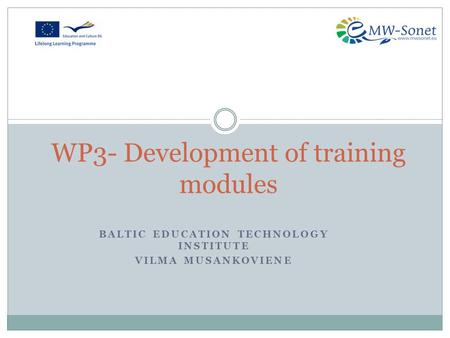 BALTIC EDUCATION TECHNOLOGY INSTITUTE VILMA MUSANKOVIENE WP3- Development of training modules.