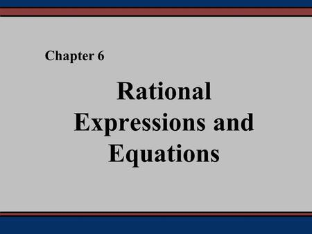 Rational Expressions and Equations Chapter 6. § 6.1 Simplifying, Multiplying, and Dividing.