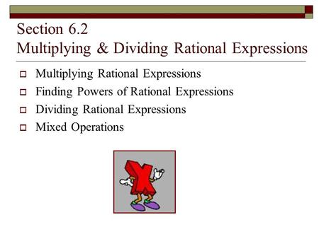 Section 6.2 Multiplying & Dividing Rational Expressions  Multiplying Rational Expressions  Finding Powers of Rational Expressions  Dividing Rational.