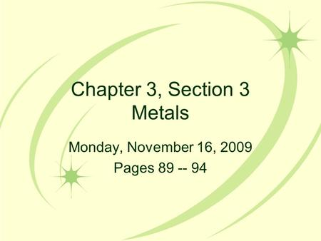 Chapter 3, Section 3 Metals Monday, November 16, 2009 Pages 89 -- 94.